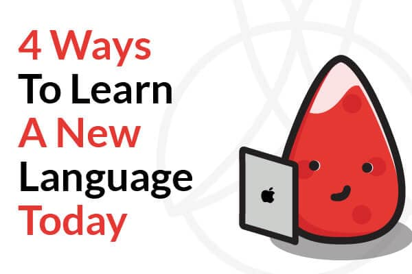 4 Ways To Learn A New Language Today