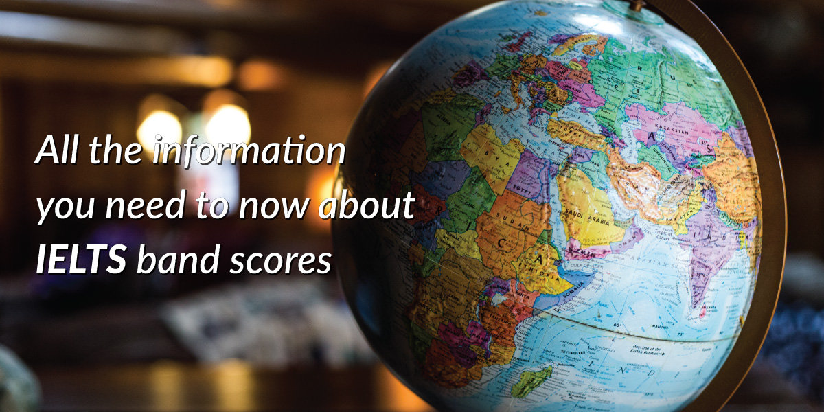 All the information you need to know about IELTS band scores