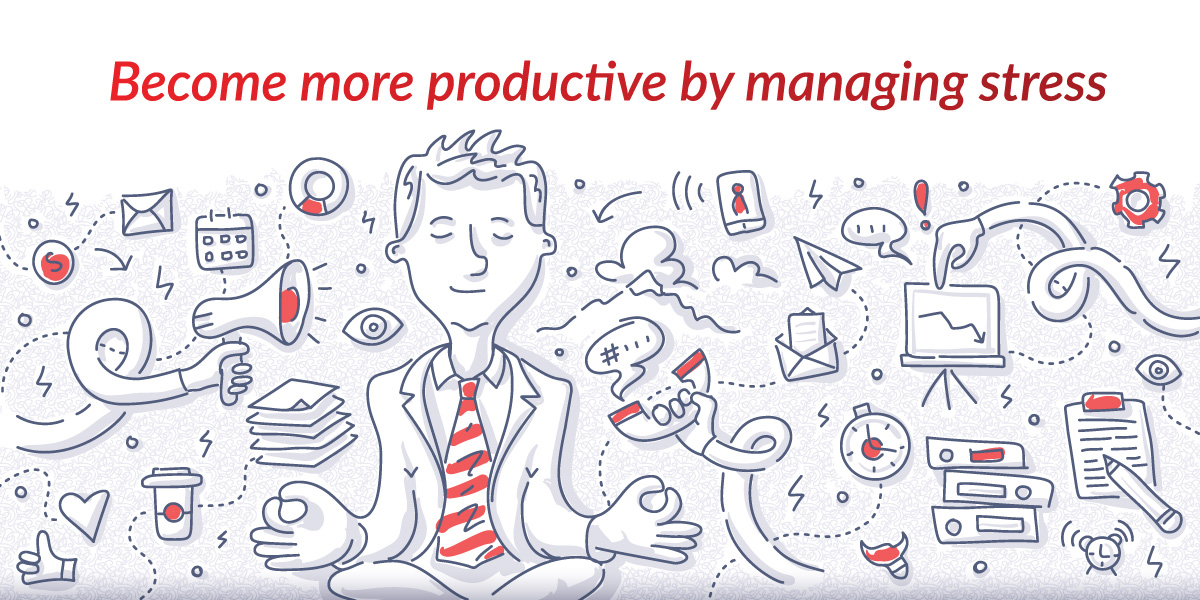 Become more productive by managing your stress