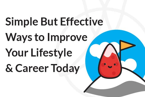 Simple But Effective Ways to Improving Your Lifestyle and Career Today